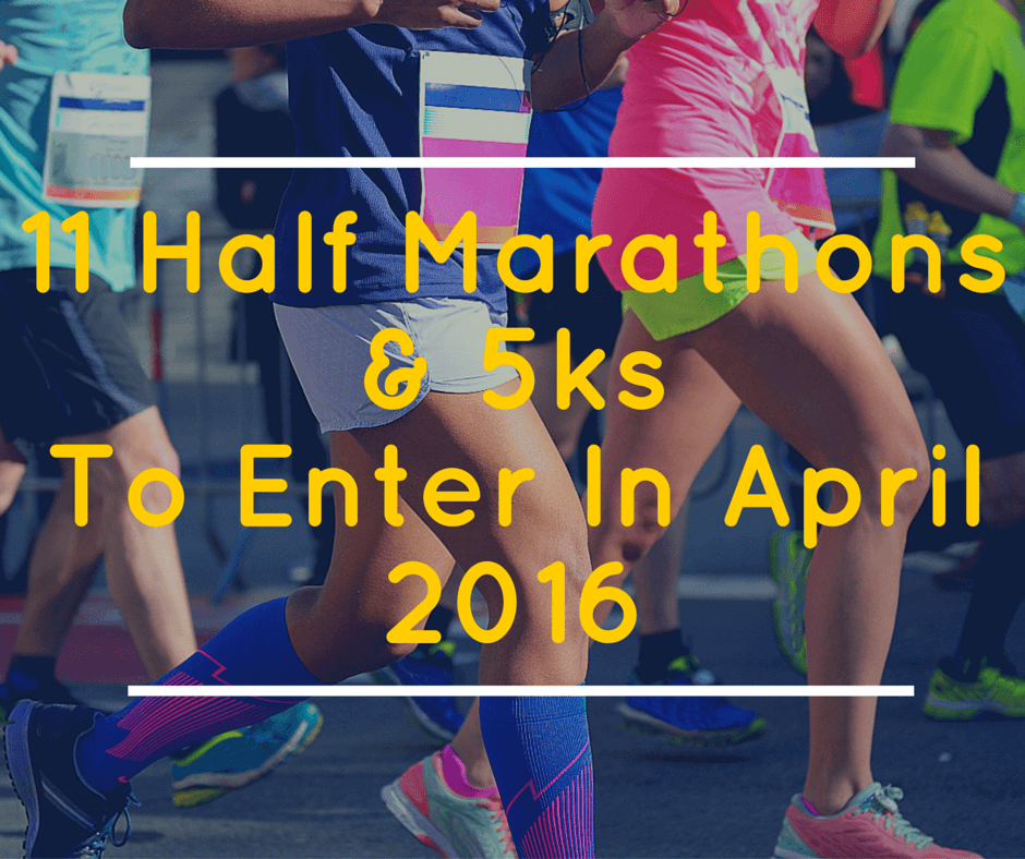 11 Half Marathons and 5k Running Races to Enter in April 2016